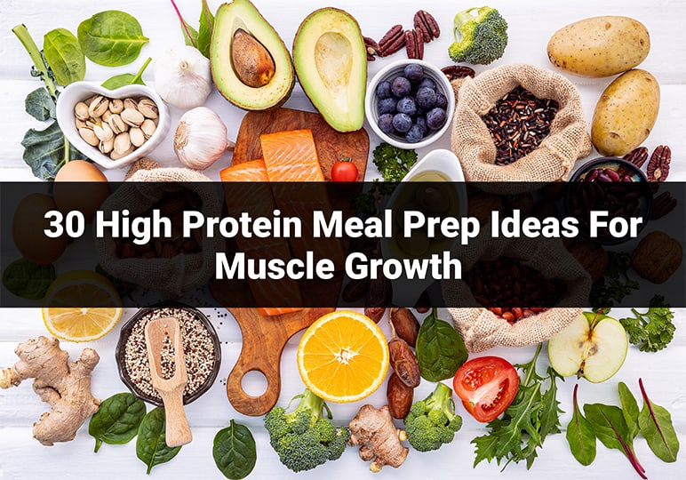 30 High Protein Meal Prep Ideas For Muscle Growth